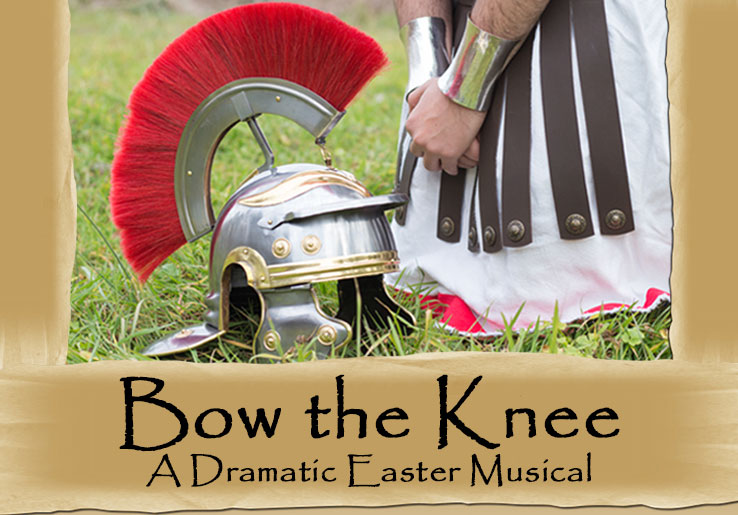 Bow the Knee - March 31, 2018 A Dramatic Easter Musical @ 11am & 4pm